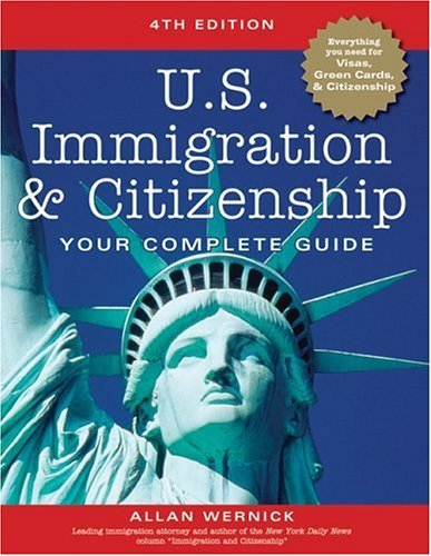 U.S. Immigration and Citizenship: Your Complete Guide (U.S. Immigration & Citizenship) by Allan Wernick (2004-11-01)