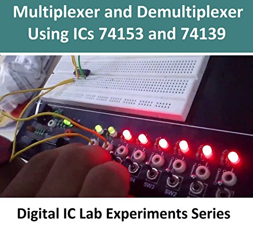 Multiplexer and Demultiplexer Using ICs 74153 and 74139 (Digital Electronics Lab IC Experiments Series) (English Edition)