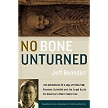 No Bone Unturned: The Adventures of a Top Smithsonian Forensic Scientist and the Legal Battle for America's Oldest Skeletons by Jeff Benedict (2003-03-25)