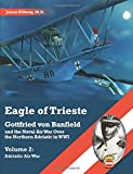 Eagle of Trieste Volume 2: Adriatic Air War: Gottfried von Banfield and the Naval Air War Over the Northern Adriatic in WWI