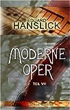 Moderne Oper: Teil 7: Fünf Jahre Musik (1891-1895) - Kritiken - Eduard Hanslick