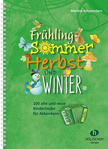 Frühling, Sommer, Herbst und Winter: 100 alte und neue Kinderlieder für Akkordeon
