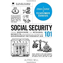 Social Security 101: From Medicare to Spousal Benefits, an Essential Primer on Government Retirement Ad