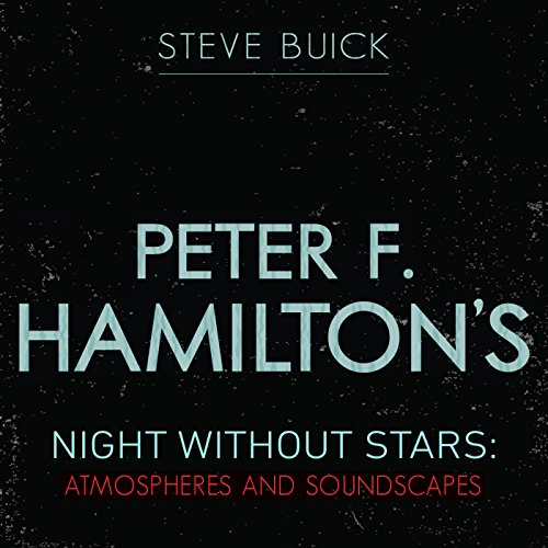 peter-f-hamiltons-night-without-stars-atmospheres-and-soundscapes