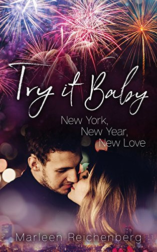 Try it Baby - New York, New Year, New Love von [Reichenberg, Marleen]