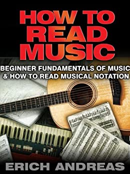 How to Read Music: Beginner Fundamentals of Music and How to Read Musical Notation (English Edition) par [Andreas, Erich]