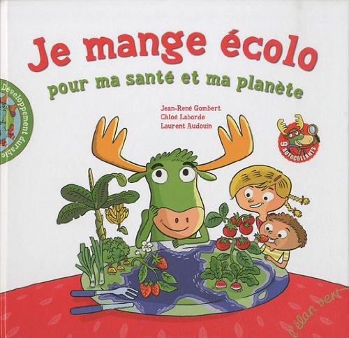 Je mange écolo pour ma santé et ma planète par Chloé Laborde, Jean-René Gombert, Laurent Audouin