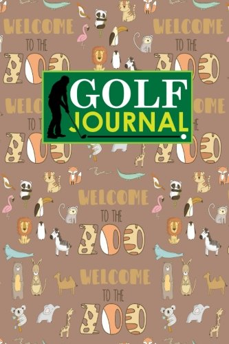 Golf Journal: Golf Book, Golf Score Booklet, Golf Course Yardage Book Template, Golf Yardage Journal, Cute Zoo Animals Cover: Volume 97 (Golf Journals) por Rogue Plus Publishing