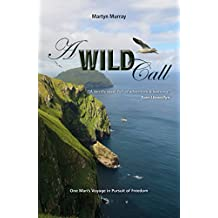 A Wild Call: One Man's Voyage in Pursuit of Freedom (Making Waves)