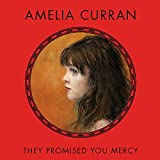Songtexte von Amelia Curran - They Promised You Mercy