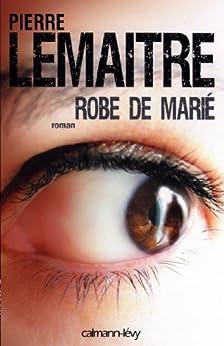 Robe de marié (Littérature Française) par [Lemaitre, Pierre]