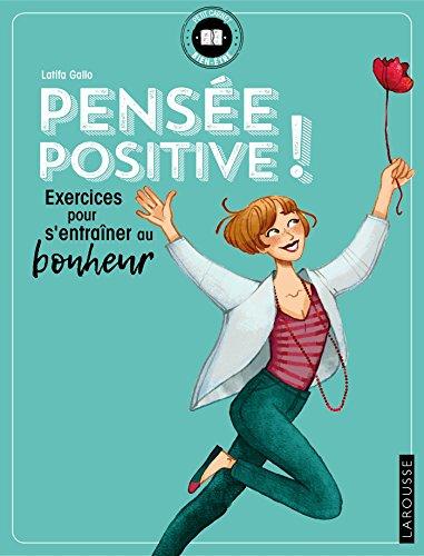 Pensée positive !: Exercices pour s'entraîner au bonheur par Latifa Gallo