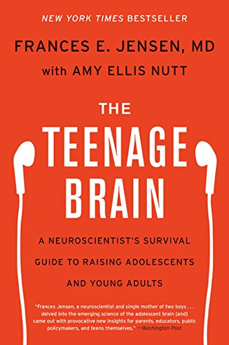 The Teenage Brain: A Neuroscientist's Survival Guide to Raising Adolescents and Young Adults por Frances E. Jensen