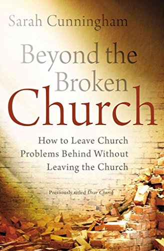 [(Beyond the Broken Church : How to Leave Church Problems Behind without Leaving the Church)] [By (author) Sarah Raymond Cunningham] published on (April, 2014)