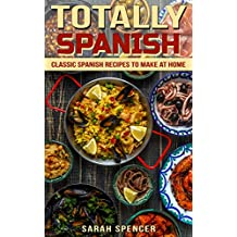 Totally Spanish: Classic Spanish Recipes to Make at Home (English Edition)