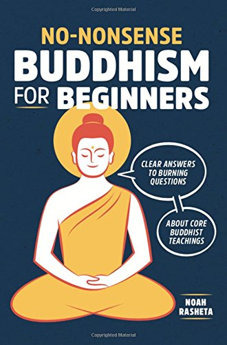 No-Nonsense Buddhism for Beginners: Clear Answers to Burning Questions about Core Buddhist Teachings por Noah Rasheta