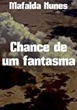 Chance de um fantasma (Portuguese Edition)