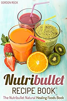 Nutribullet Natural Healing Foods Recipe Book