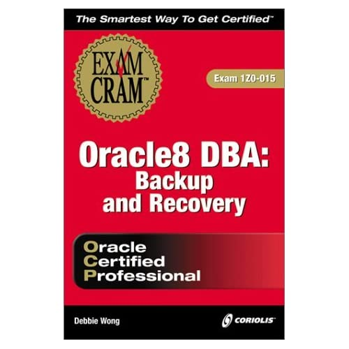 Oracle 8 DBA: Backup and Recovery Exam Cram (Oracle Certified Professional (Coriolis)) by Debbie Wong (2000-04-06)