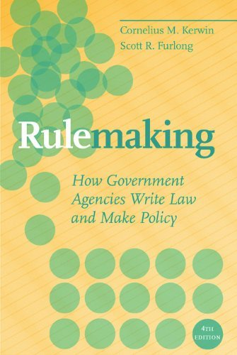 Rulemaking: How Government Agencies Write Law and Make Policy: Written by Cornelius M. (Martin) Kerwin, 2010 Edition, (4th Revised edition) Publisher: CQ Press [Paperback]