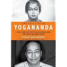 The Life of Yogananda: The Story of the Yogi Who Became the First Modern Guru