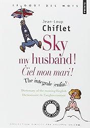 Sky my husband ! The integrale ; Ciel mon mari ! L'intégrale : Dictionary of running English ; Dictionnaire de l'anglais courant