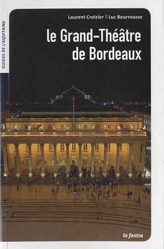 Le Grand Théâtre de Bordeaux par Laurent Croizier, Luc Bourrousse