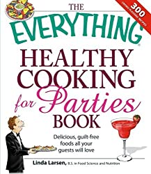 The Everything Healthy Cooking for Parties: Delicious, guilt-free foods all your guests will love (Everything Series) by Linda Larsen (2008-10-17)