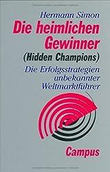 Die heimlichen Gewinner (Hidden Champions): Die Erfolgsstrategien unbekannter Weltmarktführer