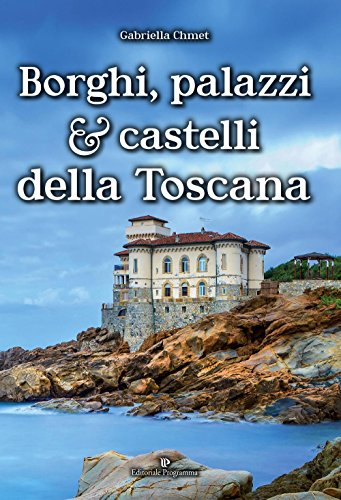Borghi, palazzi e castelli della Toscana (Storia e cultura locale)