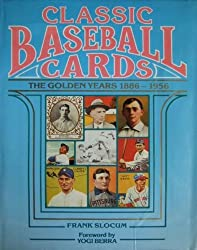 Classic baseball cards: The golden years, 1886-1956 by Frank Slocum (1987-08-01)