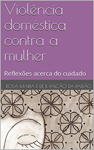 Violência doméstica contra a mulher: Reflexões acerca do cuidado (Portuguese Edition)