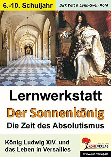 Lernwerkstatt Der Sonnenkönig (Ludwig XIV.) - Die Zeit des Absolutismus