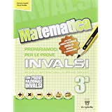 Matematica. Prepariamoci alle prove INVALSI. Per la 3ª classe della Scuola media