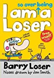 Barry Loser: I am so over being a Loser (The Barry Loser Series)