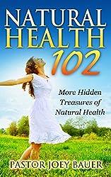 Natural Health 102 More Hidden Treasures of Alternative Medicine (English Edition)