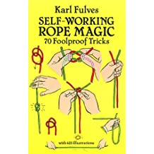 Self-Working Rope Magic: 70 Foolproof Tricks (Dover Books on Magic, Games and Puzzles)