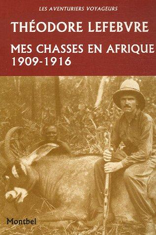 Mes chasses en Afrique : 1909-1916 par Théodore Lefebvre