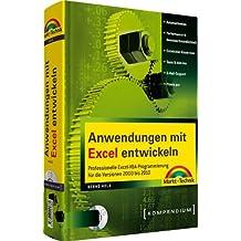 Anwendungen mit Excel entwickeln: Professionelle Excel-VBA-Programmierung für die Versionen 2000 bis 2010 (Kompendium / Handbuch)