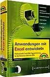 Anwendungen mit Excel entwickeln: Professionelle Excel-VBA-Programmierung für die Versionen 2000 bis 2010 (Kompendium/Handbuch)