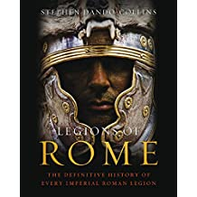 Legions of Rome: The definitive history of every Roman legion (English Edition)