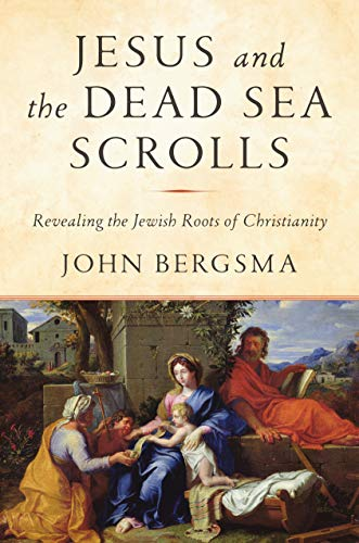 Jesus and the Dead Sea Scrolls: Revealing the Jewish Roots of Christianity (English Edition)