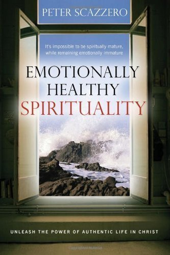Emotionally Healthy Spirituality: Unleash A Revolution In Your Life in Christ by Scazzero, Peter unknown edition [Hardcover(2006)]