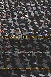 Crossing the Finish Line: Completing College at America's Public Universities (The William G. Bowen Memorial Series in Higher Education)