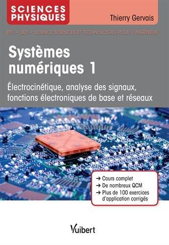 Systèmes numériques 1 - Analyse des signaux, fonctions électroniques de base et réseaux par Thierry Gervais