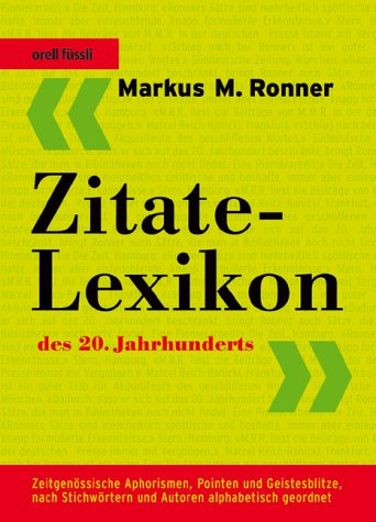 Zitate-Lexikon des 20. Jahrhunderts: Zeitgenössische Aphorismen, Pointen und Geistesblitze, nach Stichwörtern und Autoren alphabetisch geordnet
