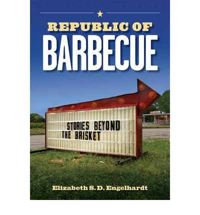 By Elizabeth S D Engelhardt ; Marsha Abrahams ; Marvin C Bendele ; Gavin Benke ; Andrew M Busch ; Eric Covey ( Author ) [ Republic of Barbecue: Stories Beyond the Brisket By Oct-2009 Paperback