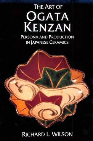 The Art of Ogata Kenzan: Persona and Production in Japanese Ceramics por Richard L. Wilson