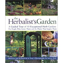 The Herbalist's Garden: A Guided Tour of 10 Exceptional Herb Gardens : The People Who Grow Them and the Plants That Inspire Them