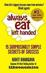 Always Eat Left Handed: 15 Surprisingly Simple Secrets Of Success